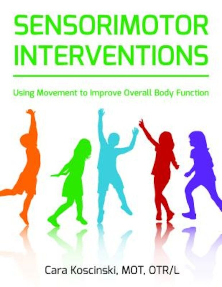 Sensorimotor Interventions: Using Movement to Improve Overall Body Function, Paperback