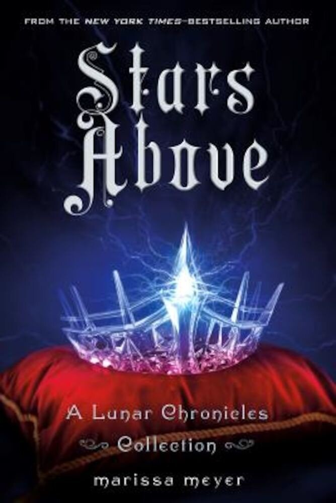 Stars Above: A Lunar Chronicles Collection, Hardcover
