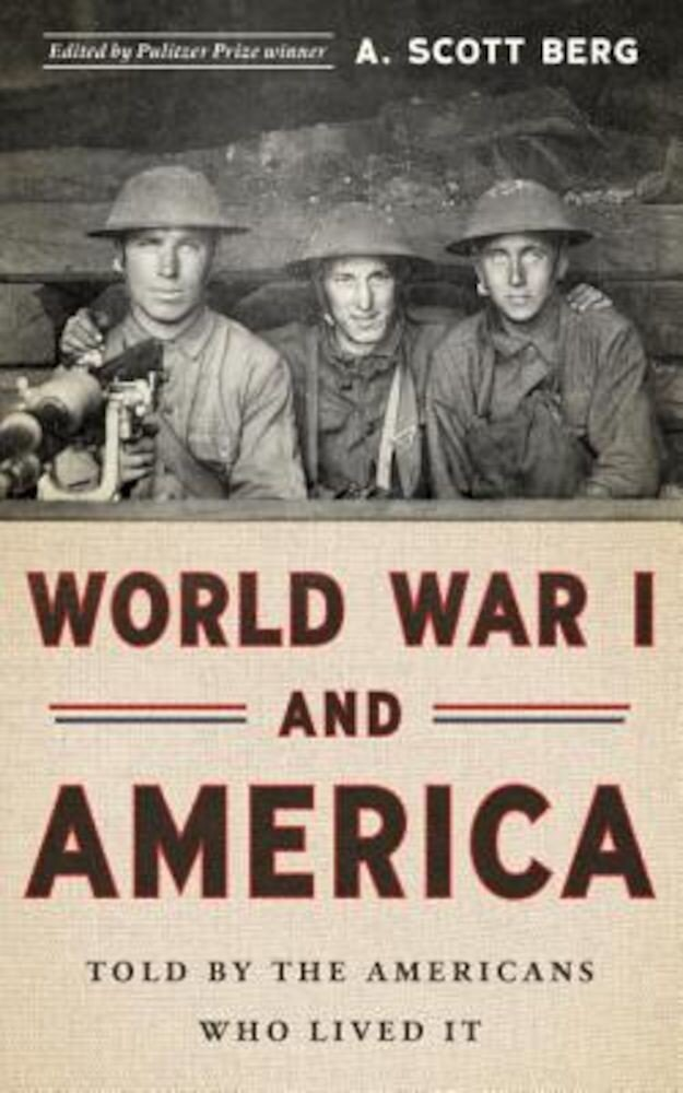 World War I and America: Told by the Americans Who Lived It, Hardcover