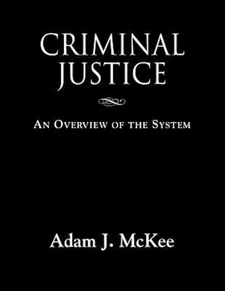 Criminal Justice: An Overview of the System, Paperback