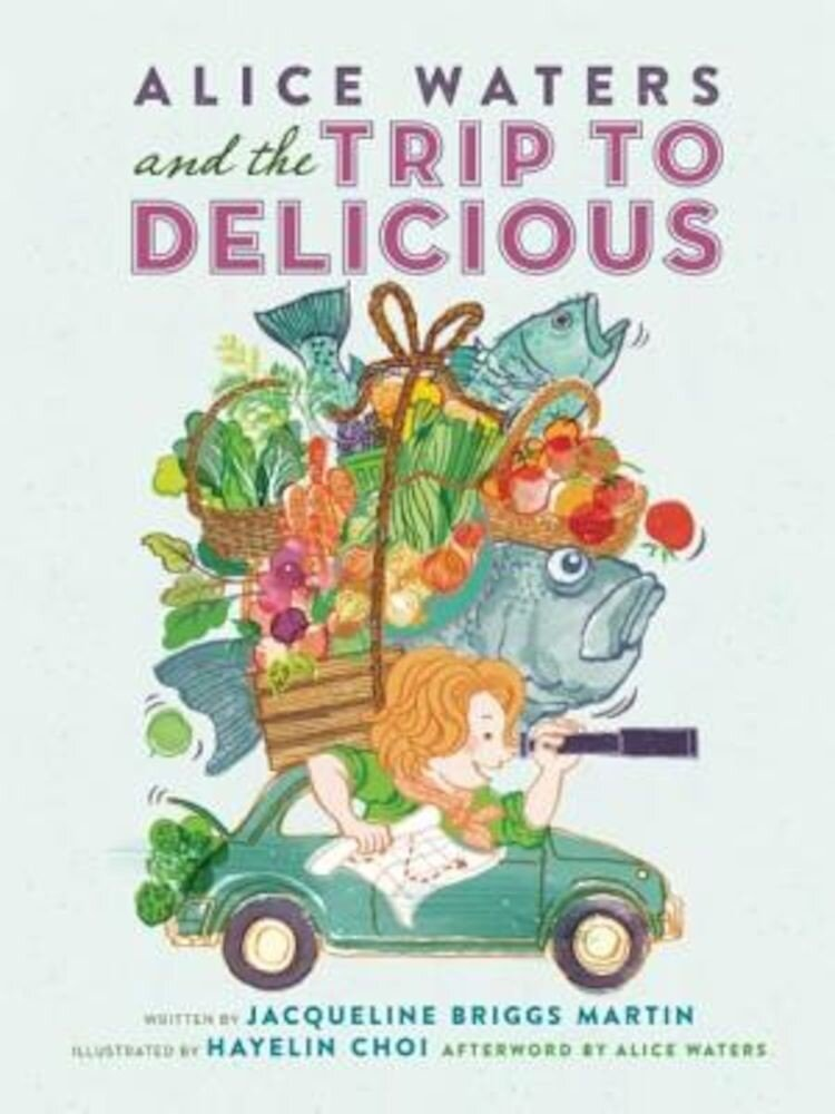 Alice Waters and the Trip to Delicious, Hardcover