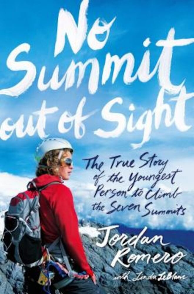 No Summit Out of Sight: The True Story of the Youngest Person to Climb the Seven Summits, Hardcover
