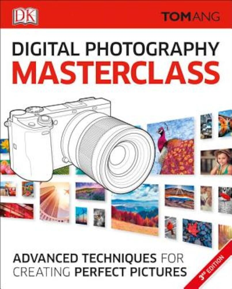 Digital Photography Masterclass, 3rd Edition: Advanced Techniques for Creating Perfect Pictures, Paperback