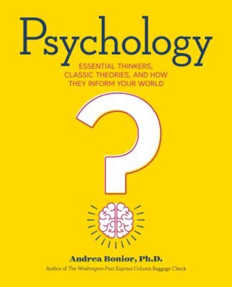 Psychology: Essential Thinkers, Classic Theories, and How They Inform Your World, Paperback