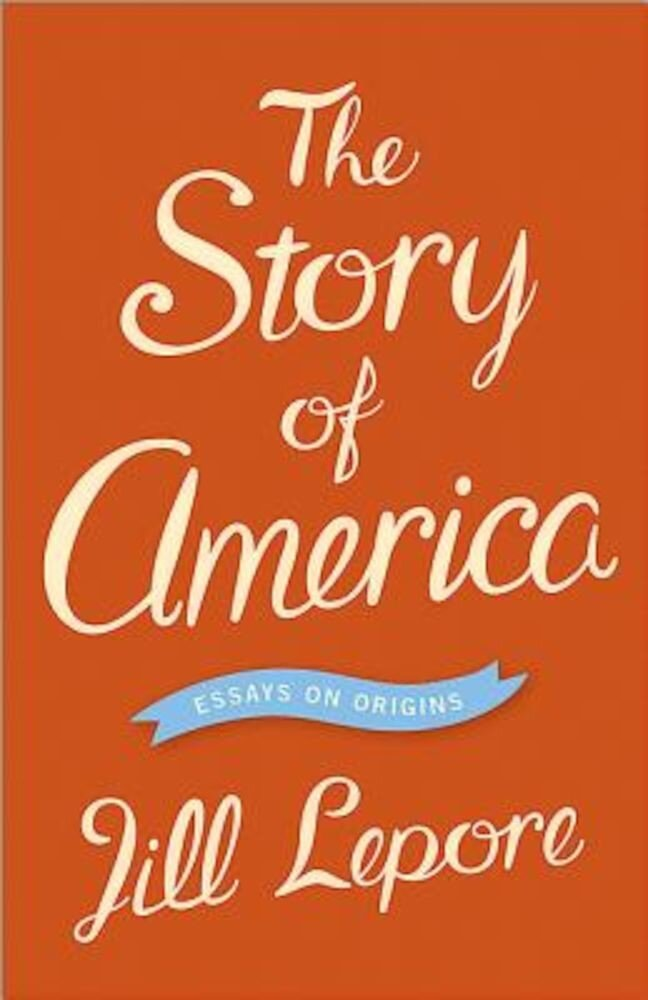 The Story of America: Essays on Origins, Paperback