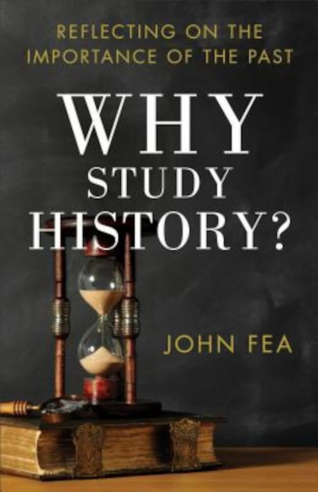 Why Study History?: Reflecting on the Importance of the Past, Paperback
