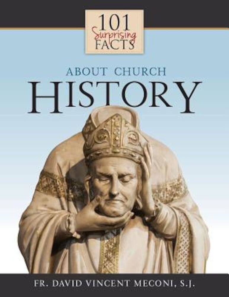 101 Surprising Facts about Church History, Paperback