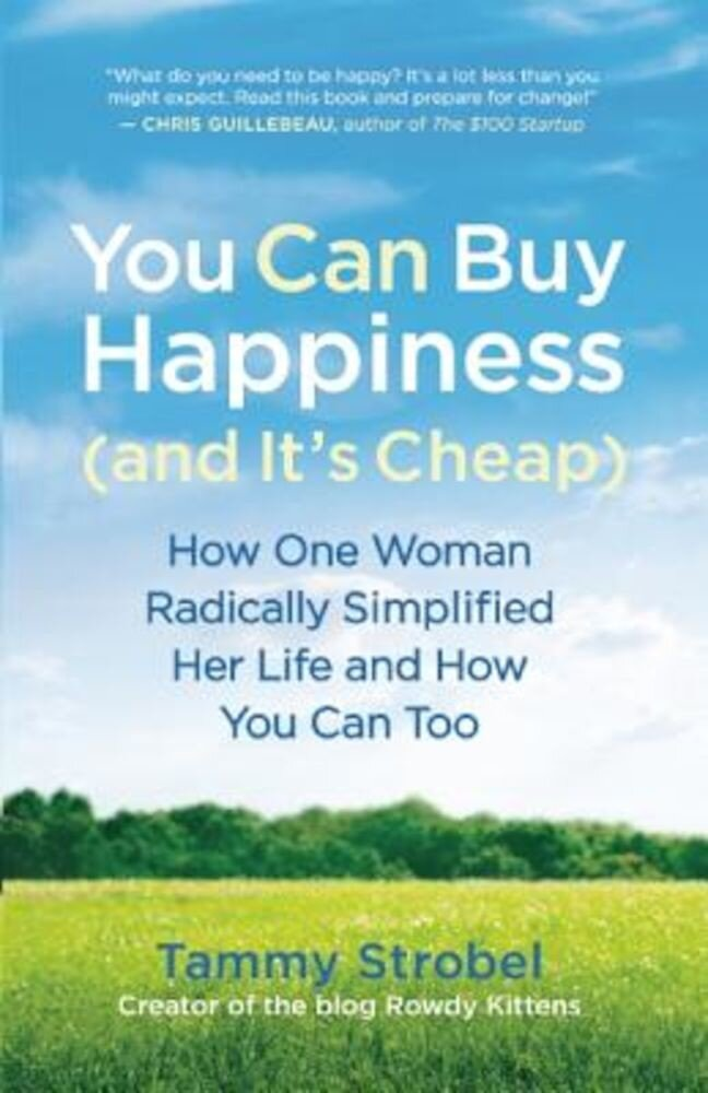 You Can Buy Happiness (and It's Cheap): How One Woman Radically Simplified Her Life and How You Can Too, Paperback