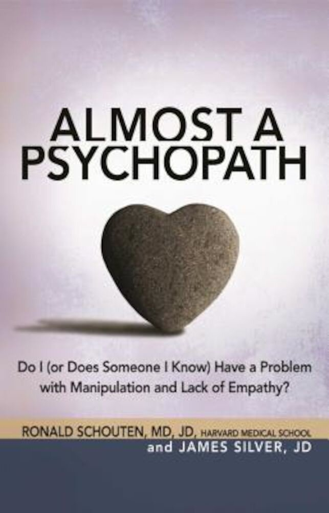 Almost a Psychopath: Do I (or Does Someone I Know) Have a Problem with Manipulation and Lack of Empathy?, Paperback