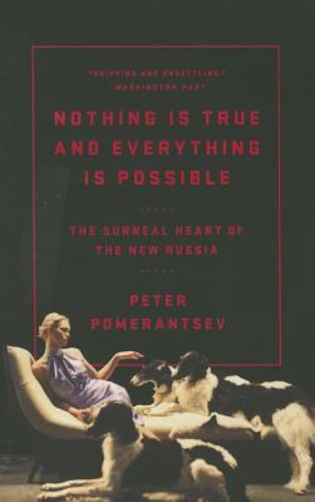 Nothing Is True and Everything Is Possible: The Surreal Heart of the New Russia, Paperback