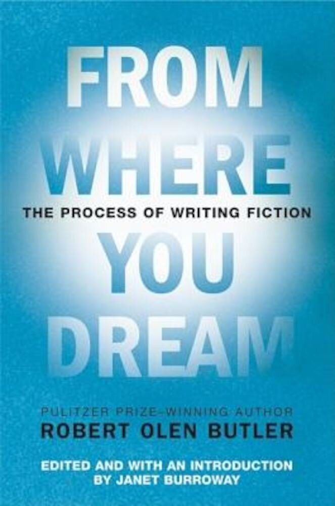 From Where You Dream: The Process of Writing Fiction, Paperback