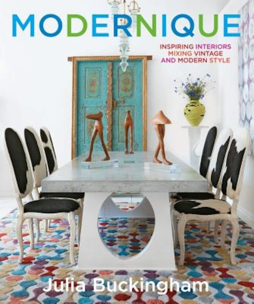 Modernique: Inspire Interiors Mixing Vintage and Modern Styles, Hardcover
