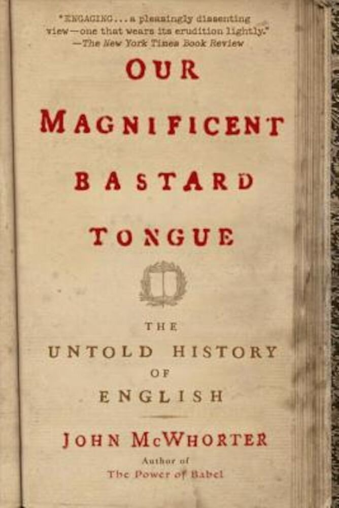 Our Magnificent Bastard Tongue: The Untold History of English, Paperback