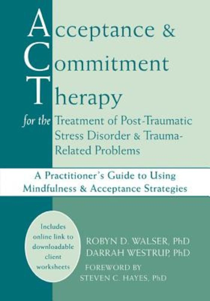 Acceptance and Commitment Therapy for the Treatment of Post-Traumatic Stress Disorder and Trauma-Related Problems: A Practitioner's Guide to Using Min, Paperback