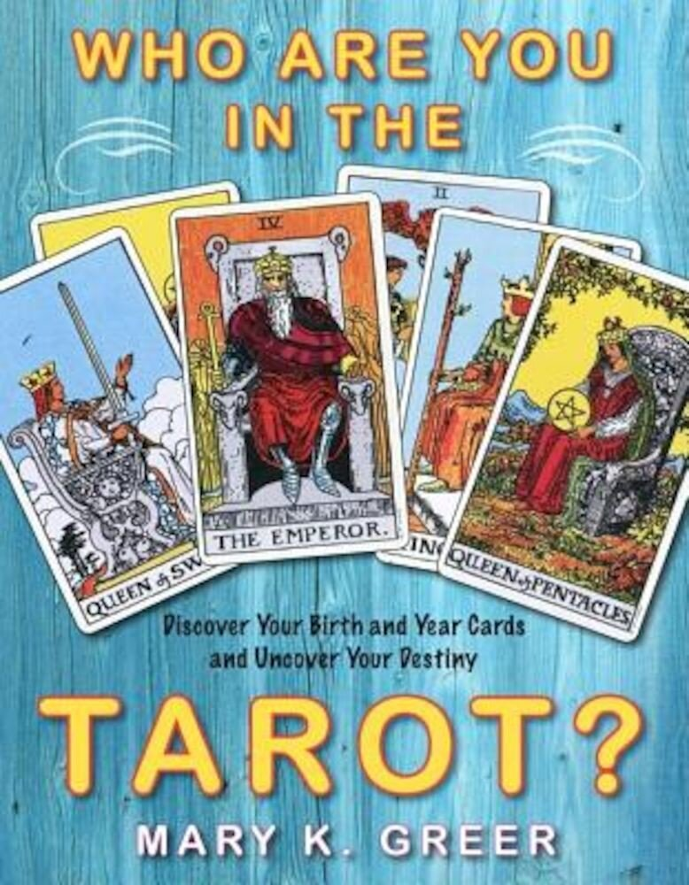 Who Are You in the Tarot?: Discover Your Birth and Year Cards and Uncover Your Destiny, Paperback
