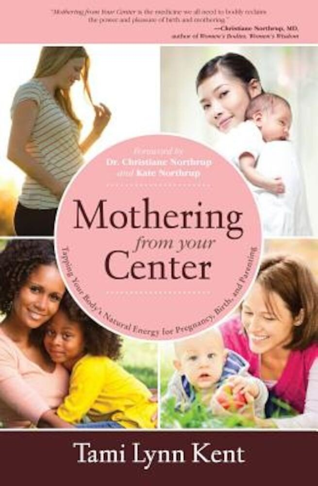Mothering from Your Center: Tapping Your Body's Natural Energy for Pregnancy, Birth, and Parenting, Paperback