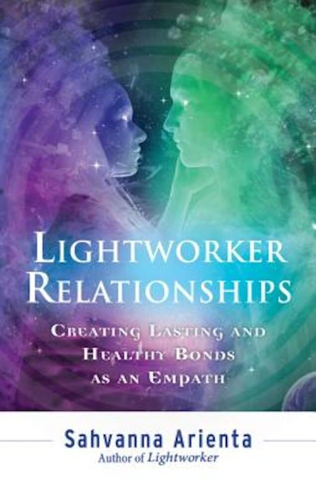Lightworker Relationships: Creating Lasting and Healthy Bonds as an Empath, Paperback