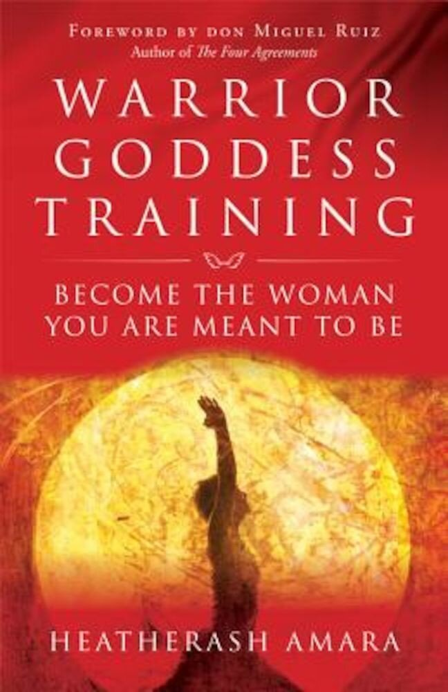 Warrior Goddess Training: Become the Woman You Are Meant to Be, Paperback