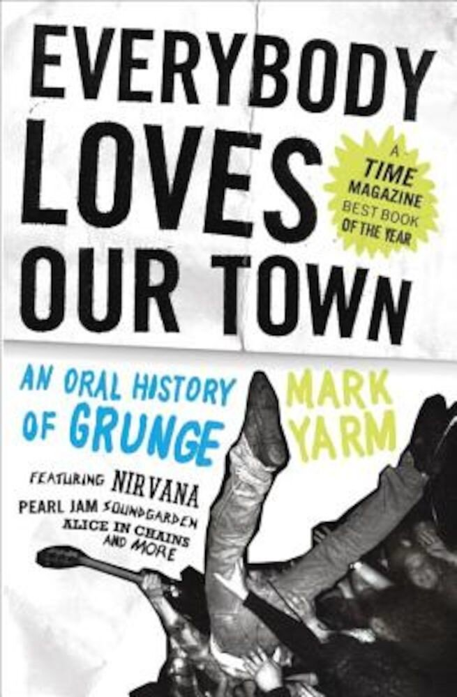 Everybody Loves Our Town: An Oral History of Grunge, Paperback