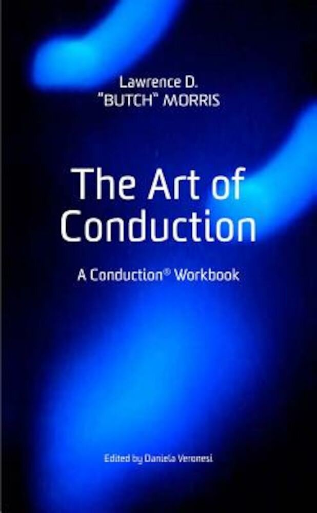 The Art of Conduction: A Conduction(r) Workbook, Hardcover