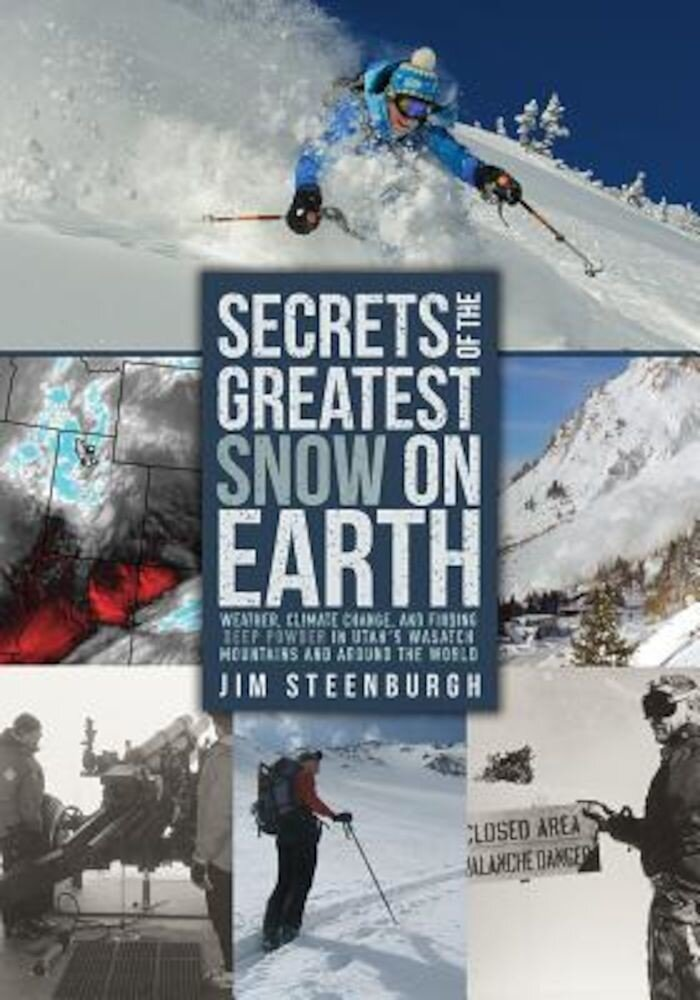Secrets of the Greatest Snow on Earth: Weather, Climate Change, and Finding Deep Powder in Utah's Wasatch Mountains and Around the World, Paperback