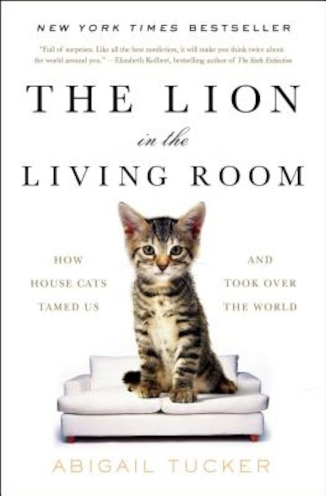 The Lion in the Living Room: How House Cats Tamed Us and Took Over the World, Paperback