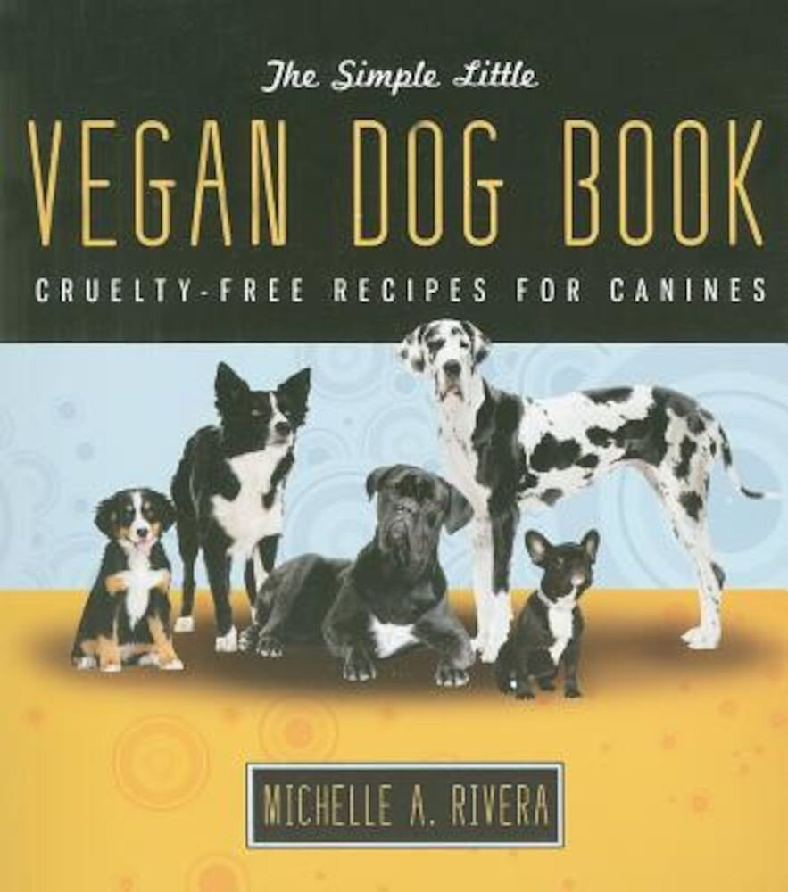 The Simple Little Vegan Dog Book: Cruelty-Free Recipes for Canines, Paperback