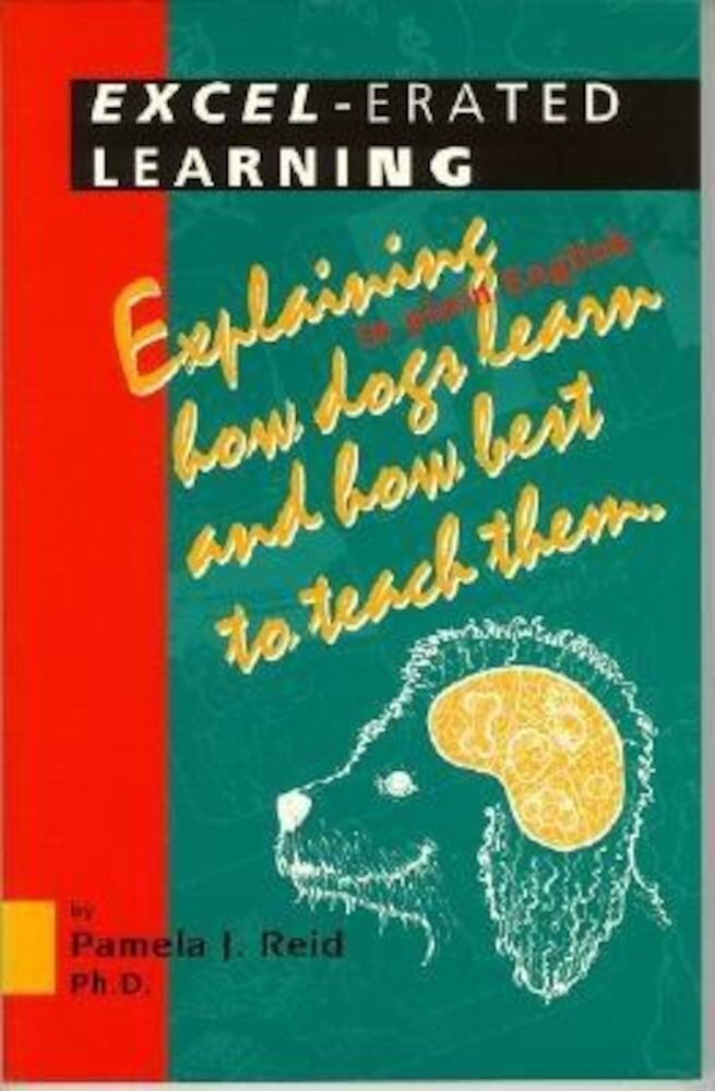 Excel-Erated Learning: Explaining in Plain English How Dogs Learn and How Best to Teach Them, Paperback