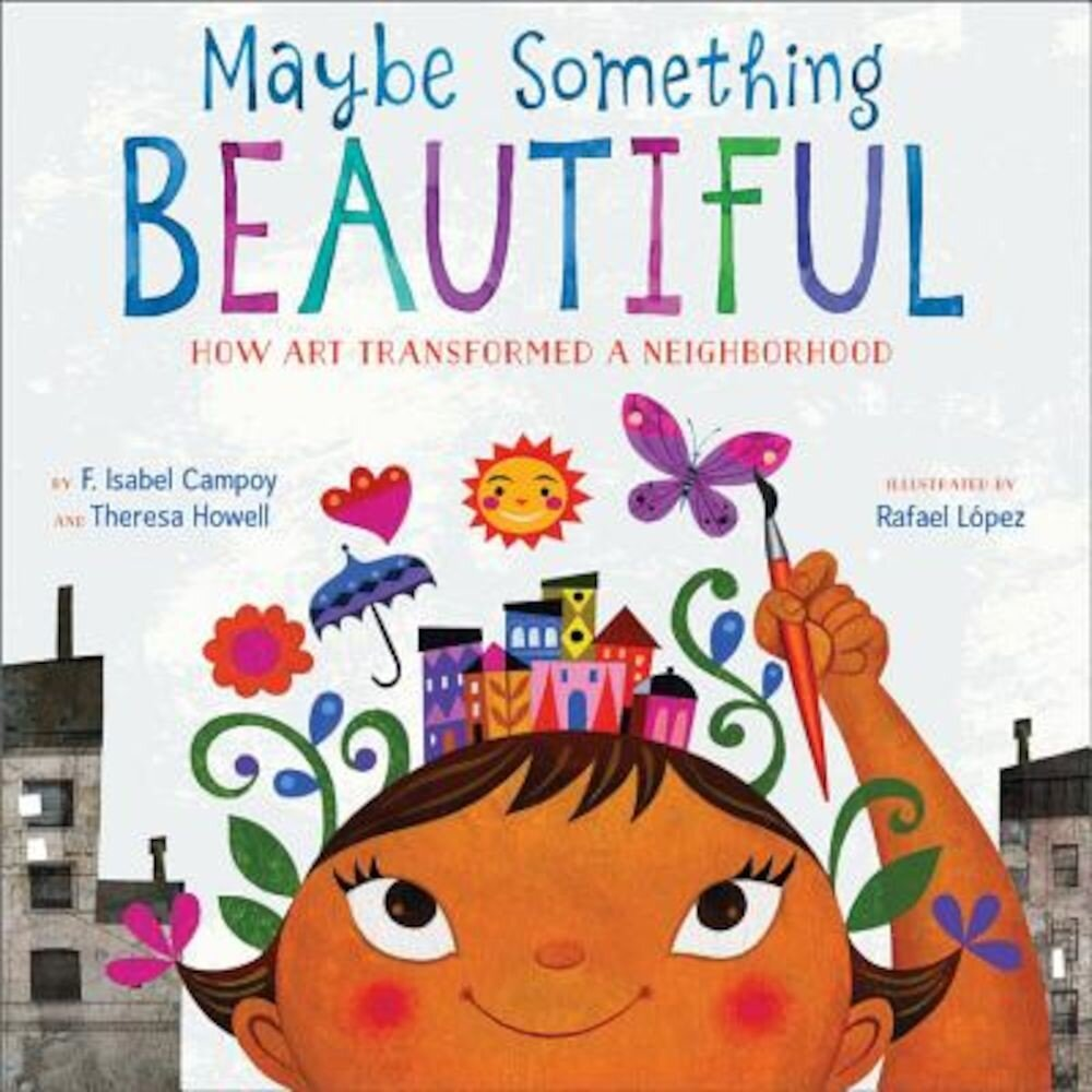 Maybe Something Beautiful: How Art Transformed a Neighborhood, Hardcover
