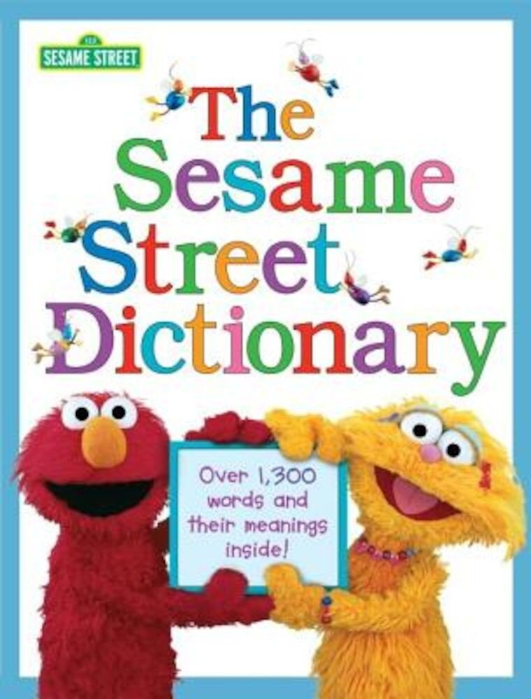The Sesame Street Dictionary (Sesame Street): Over 1,300 Words and Their Meanings Inside!, Hardcover