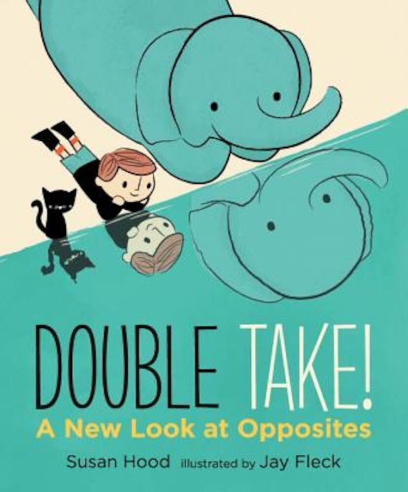 Double Take! a New Look at Opposites, Hardcover