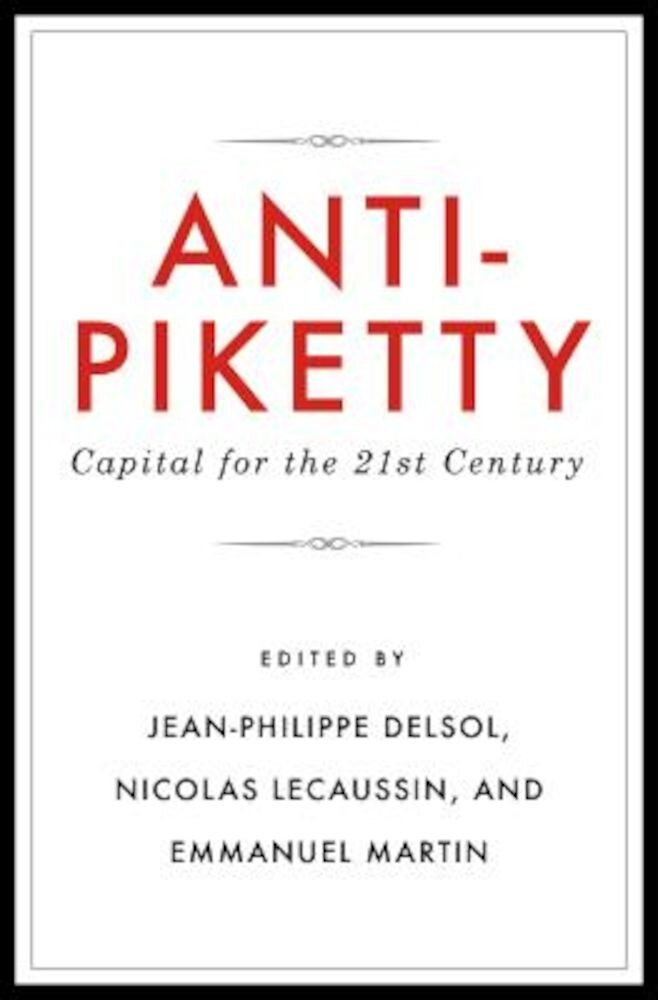 Anti-Piketty: Capital for the 21st-Century, Paperback