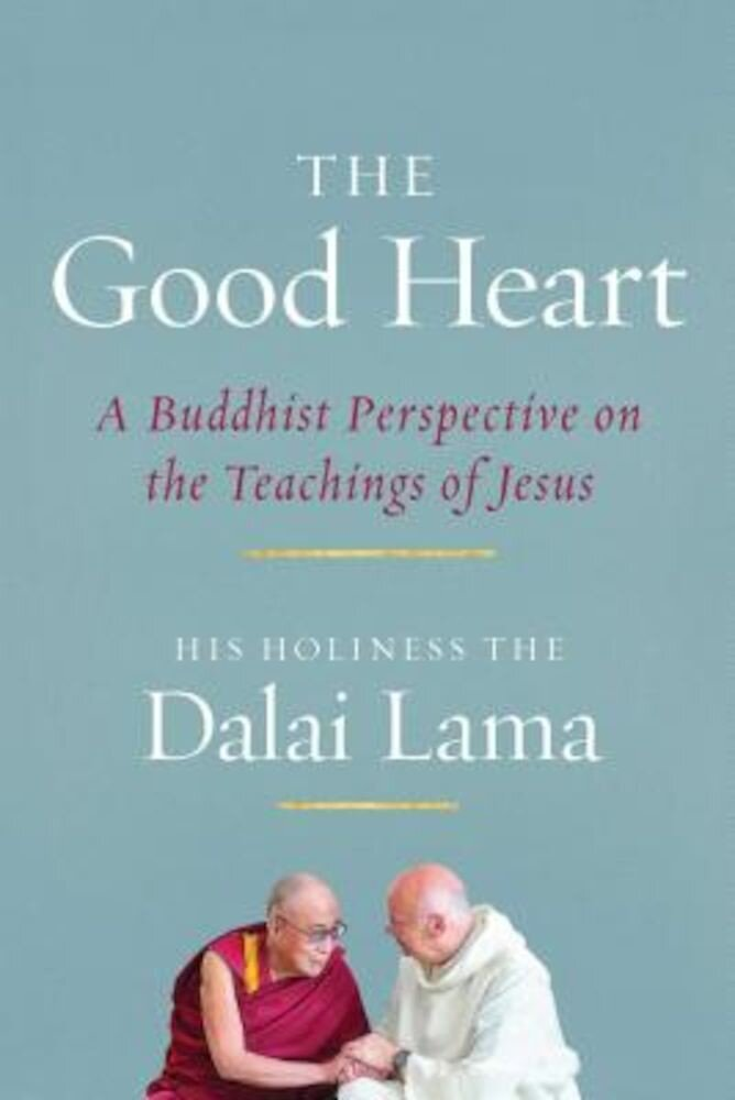 The Good Heart: A Buddhist Perspective on the Teachings of Jesus, Paperback