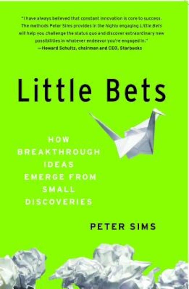 Little Bets: How Breakthrough Ideas Emerge from Small Discoveries, Paperback