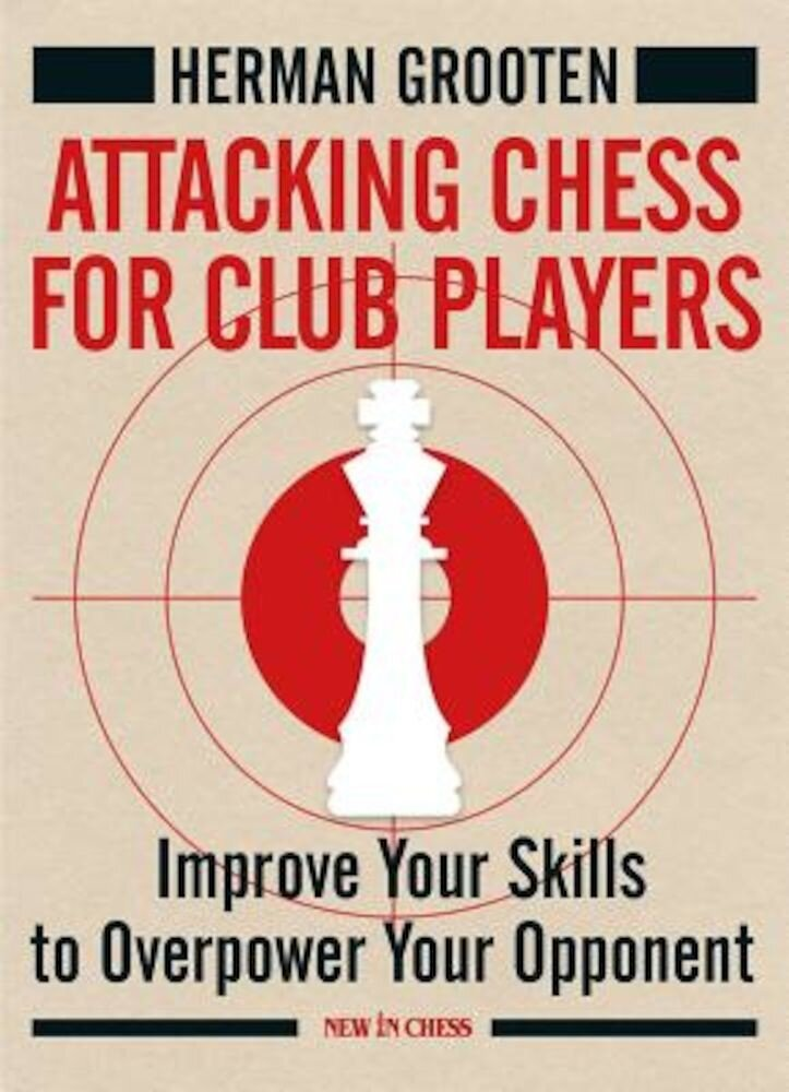 Attacking Chess for Club Players: Improve Your Skills to Overpower Your Opponent, Paperback