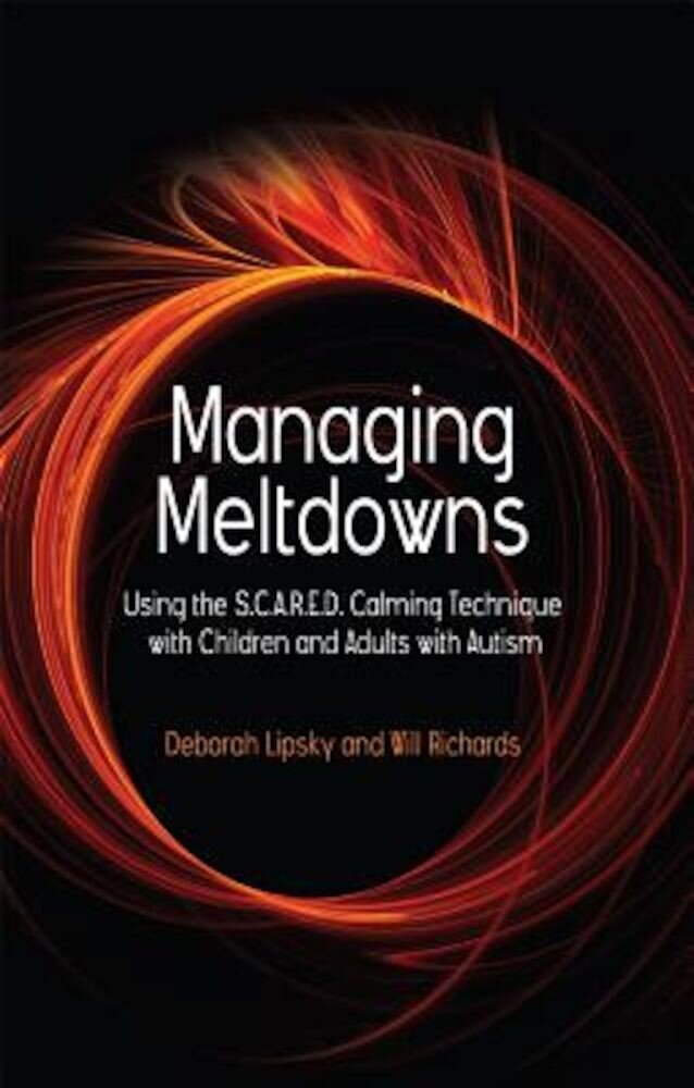 Managing Meltdowns: Using the S.C.A.R.E.D. Calming Technique with Children and Adults with Autism, Paperback