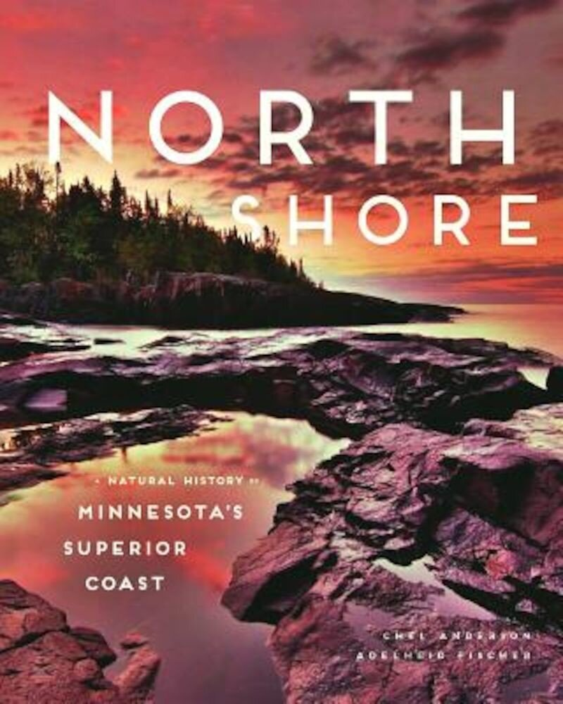 North Shore: A Natural History of Minnesota's Superior Coast, Hardcover