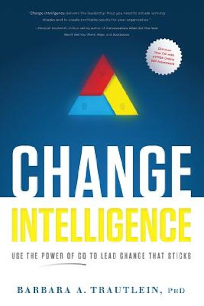 Change Intelligence: Use the Power of CQ to Lead Change That Sticks [With Access Code], Hardcover