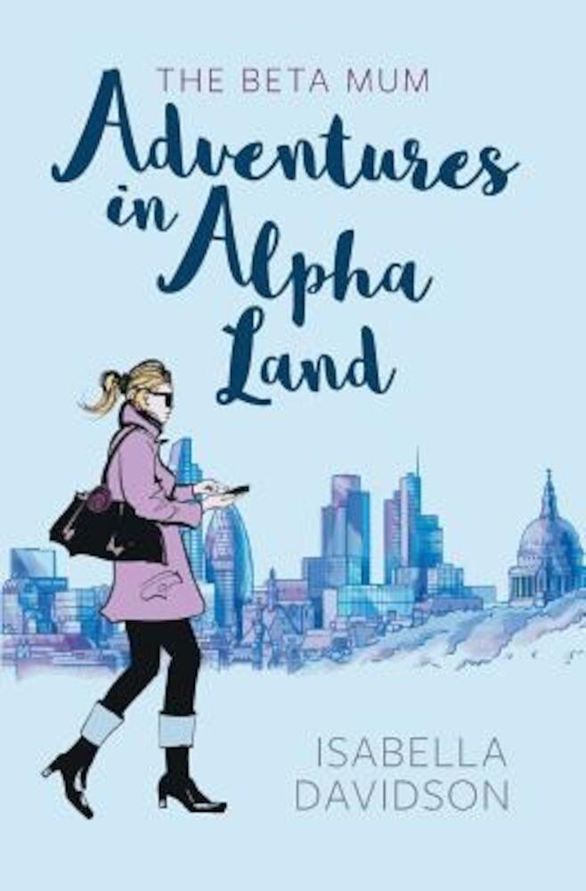 The Beta Mum: Adventures in Alpha Land, Paperback