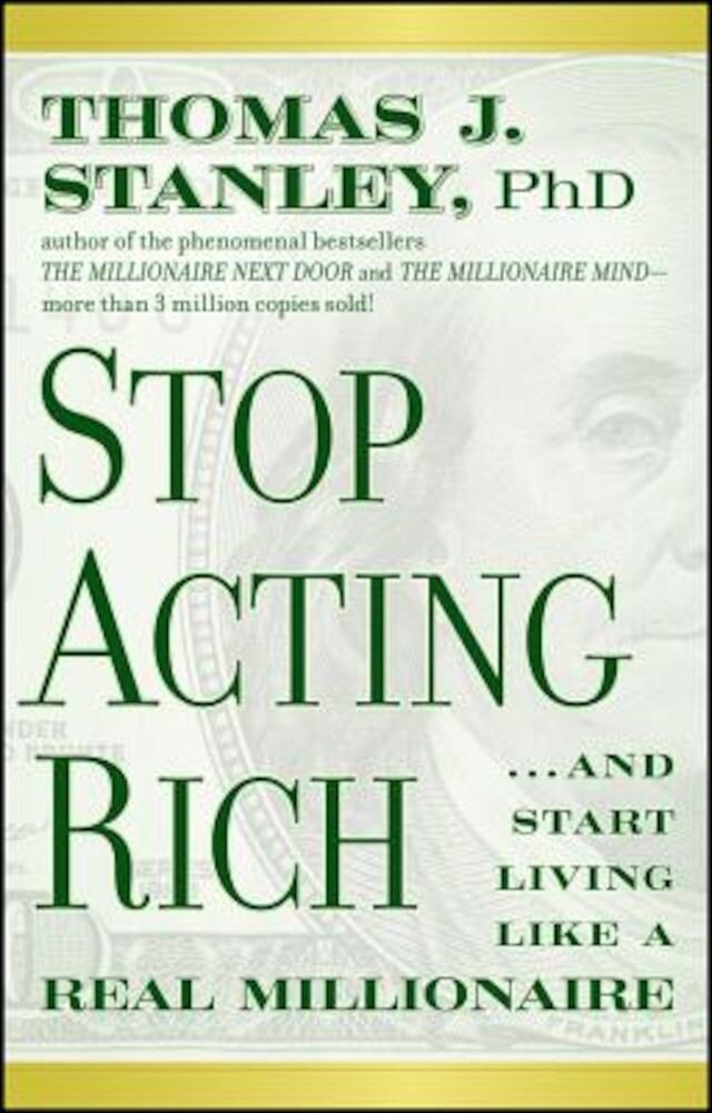 Stop Acting Rich... and Start Living Like a Real Millionaire, Paperback