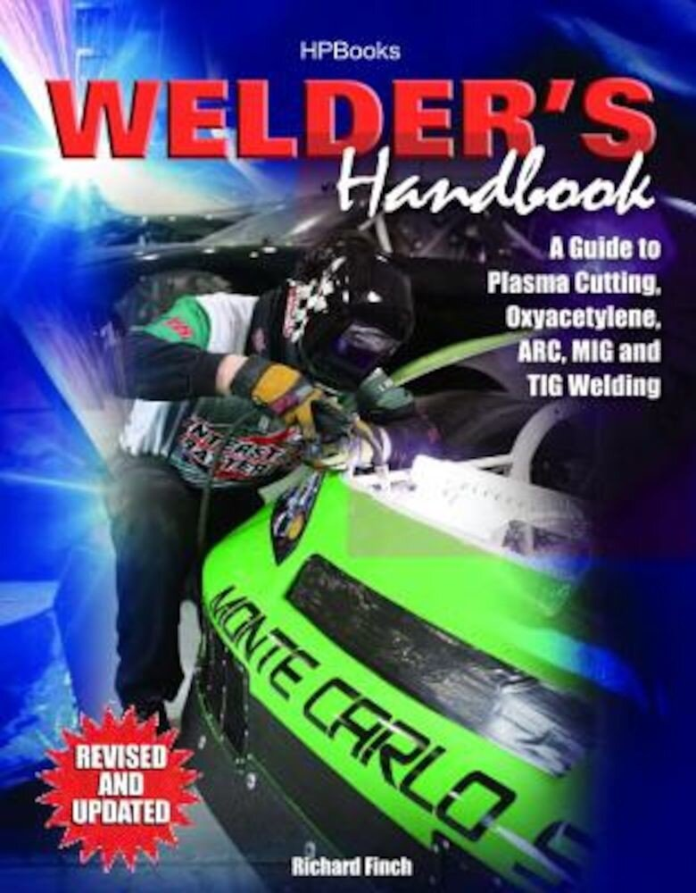 Welder's Handbook: A Guide to Plasma Cutting, Oxyacetylene, ARC, MIG and TIG Welding, Paperback