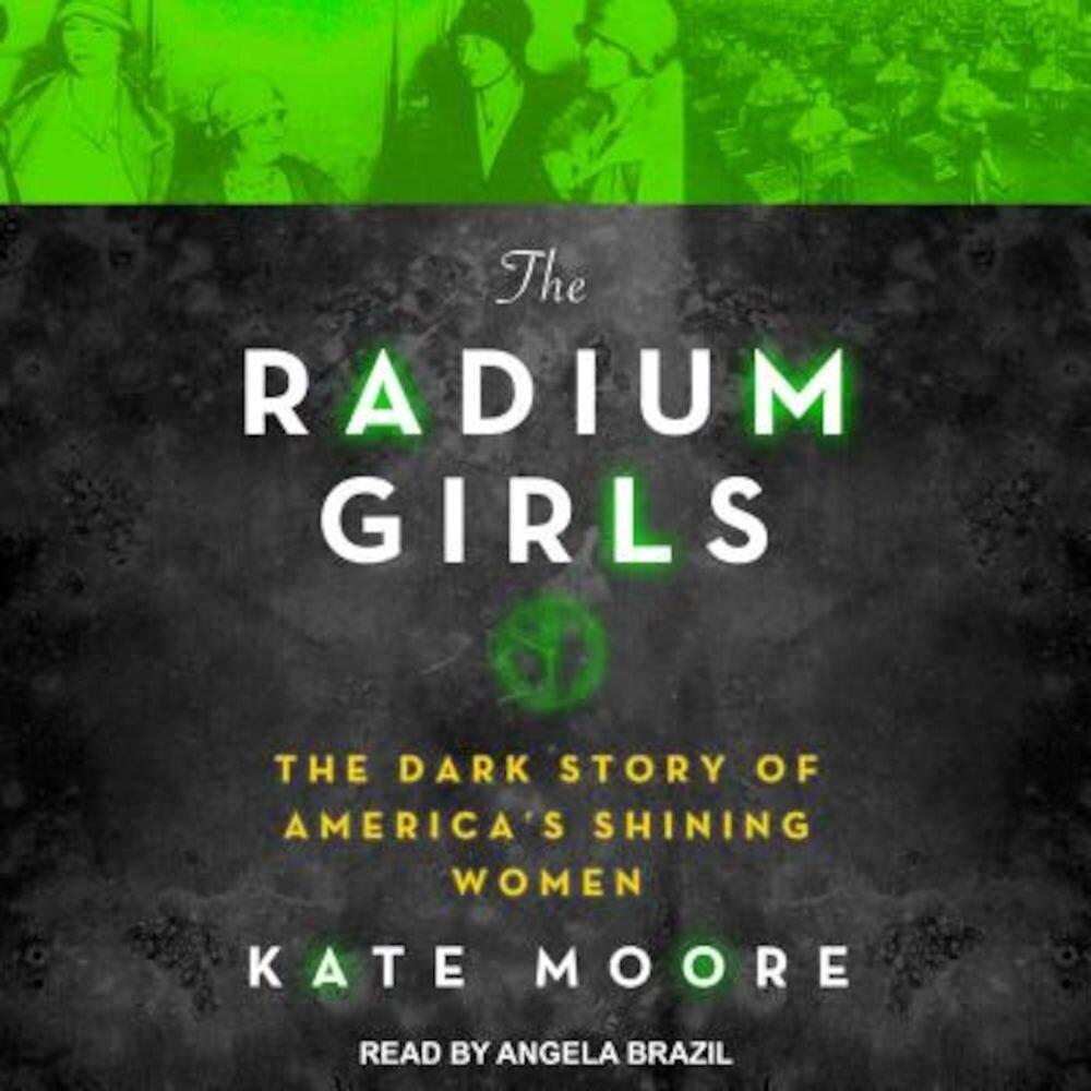 The Radium Girls: The Dark Story of America�s Shining Women, Audiobook