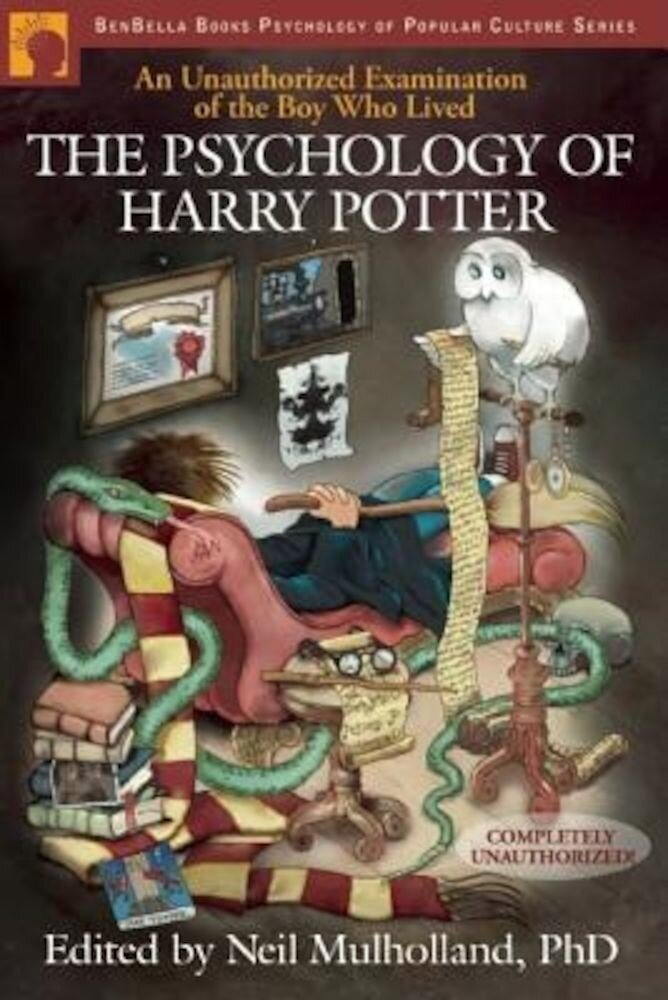 The Psychology of Harry Potter: An Unauthorized Examination of the Boy Who Lived, Paperback