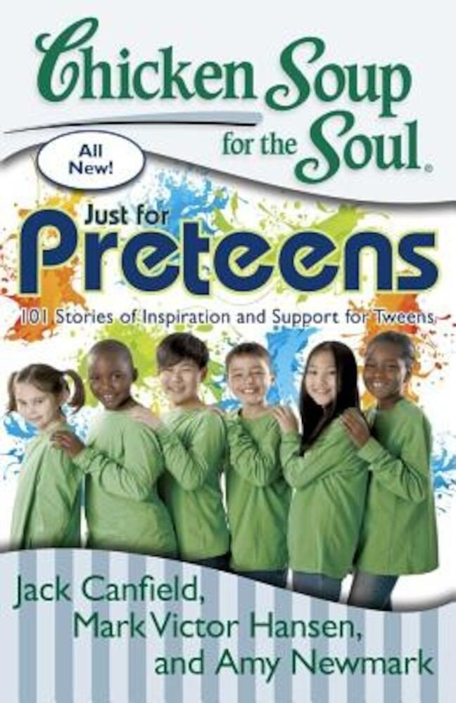 Chicken Soup for the Soul: Just for Preteens: 101 Stories of Inspiration and Support for Tweens, Paperback