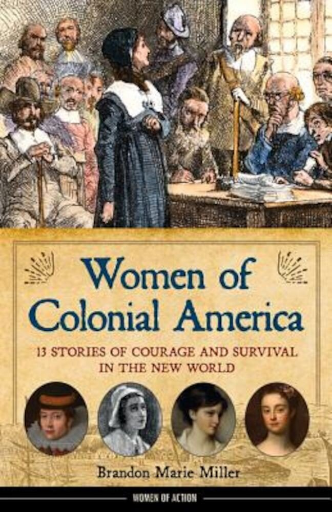 Women of Colonial America: 13 Stories of Courage and Survival in the New World, Hardcover