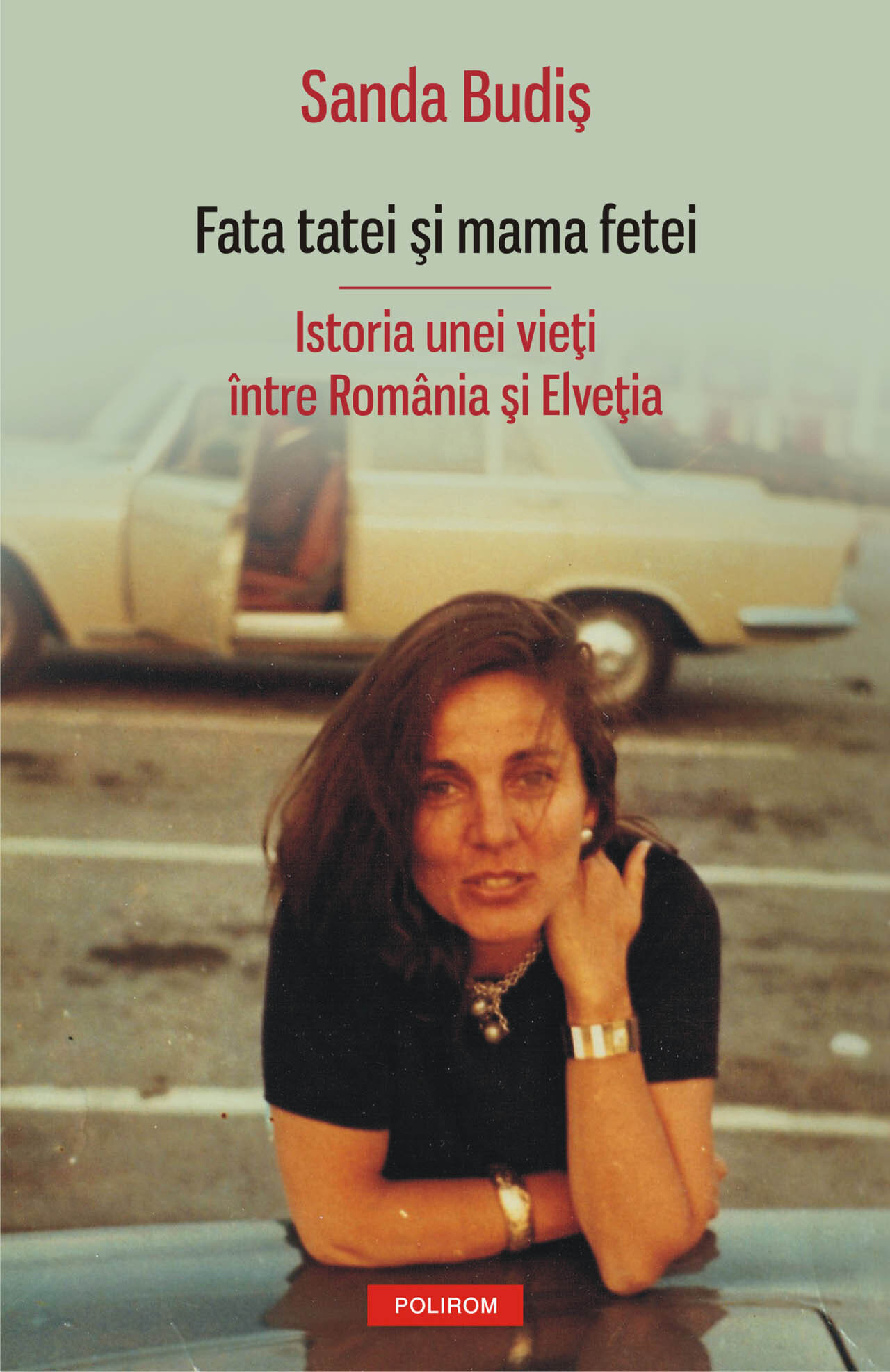 Fata tatei si mama fetei. Istoria unei vieti intre Romania si Elvetia (eBook)