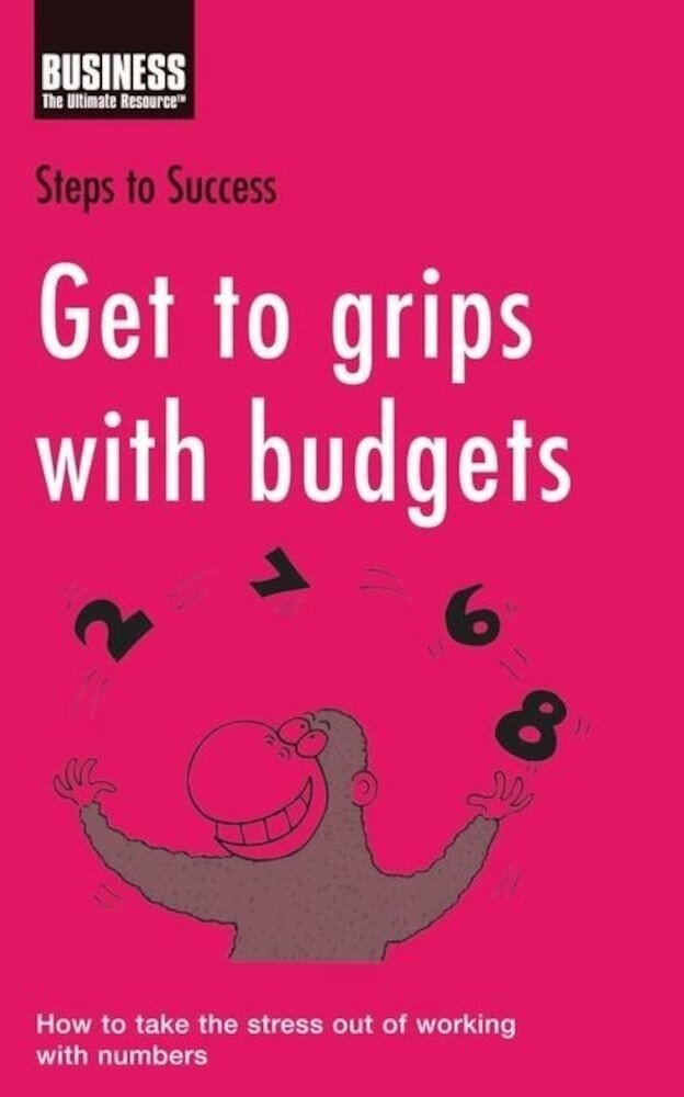 Get to Grips with Budgets: How to Take the Stress Out of Working with Numbers