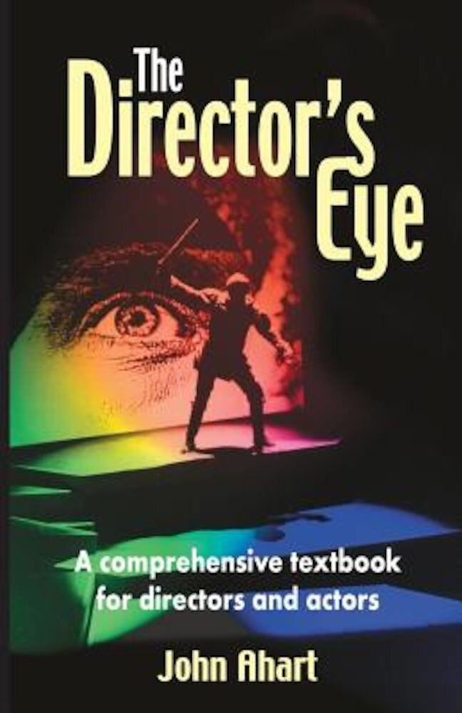The Director's Eye: A Comprehensive Textbook for Directors and Actors, Paperback