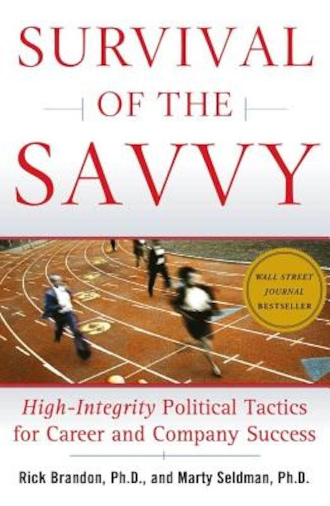 Survival of the Savvy: High-Integrity Political Tactics for Career and Company Success, Hardcover