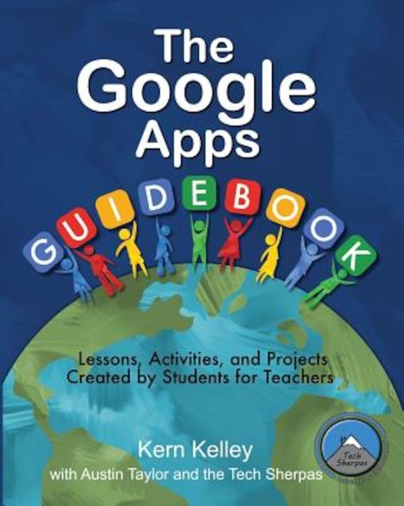 The Google Apps Guidebook: Lessons, Activities and Projects Created by Students for Teachers, Paperback